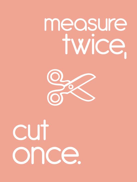 measuretwicecutone